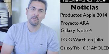 Reseña nuevos productos Apple, Proyecto ARA, Galaxy Note 4, LG G watch, Galaxy tab 10 5 AMOLED
