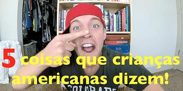 Coisas que crianças americanas dizem #2 | Dica #30