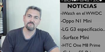 Reseña iWatch en el WWDC, Oppo N1 Mini, Galaxy S5 Active, LG G3, Surface Mini, HTC One M8 prime