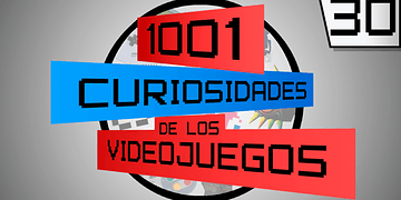 1001 Curiosidades de los Videojuegos - ¡Espectacular episodio 30!