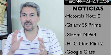Reseña Motorola Moto E, Galaxy Tab S, Xiaomi MiPad, HTC One Mini2, Google Glass