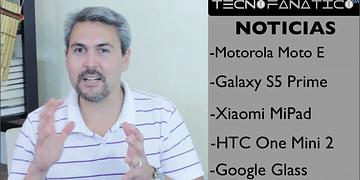 Reseña Motorola Moto E, Galaxy Tab S, Xiaomi MiPad, HTC One Mini2, Google Glass
