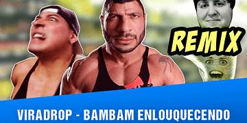 Viradrop - BamBam Enlouquecendo (Remix)
