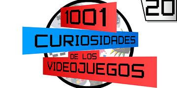 1001 Curiosidades de los videojuegos - Episodio 20