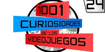 1001 Curiosidades de los Videojuegos - Episodio 24