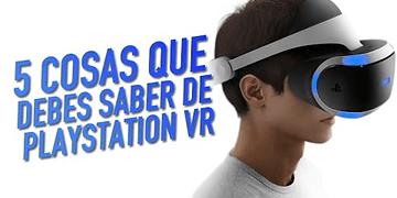 5 cosas que debes saber de PlayStation VR