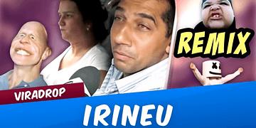 Viradrop - Irineu (Remix) [REUPLOUD]