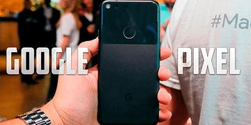 Google Pixel & Pixel XL, primeras impresiones