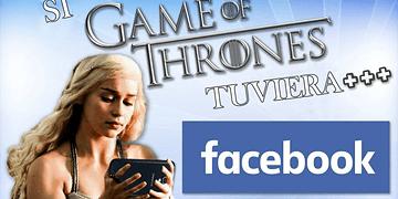 SI GAME OF THRONES TUVIERA FACEBOOK (Subtitulado)