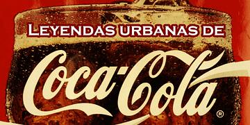 Top: Las 6 Leyendas Urbanas más Inquietantes de Coca-Cola
