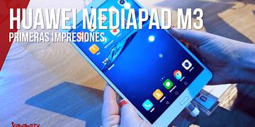 Huawei MediaPad M3, primeras impresiones