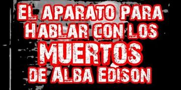 El Aparato para hablar con los Muertos de Alba Edison