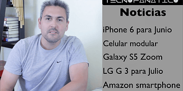 Reseña iPhone 6 en Julio, Celular Amazon, LG G3, Celular modular enero 2015, Galaxy S5 Zoom