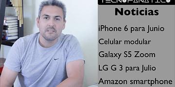 Reseña iPhone 6 en Julio, Celular Amazon, LG G3, Celular modular enero 2015, Galaxy S5 Zoom